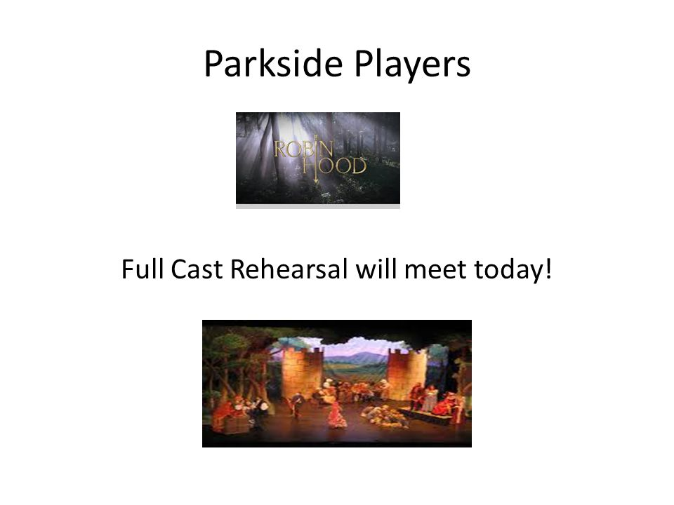 Parkside Players Full Cast Rehearsal will meet today!