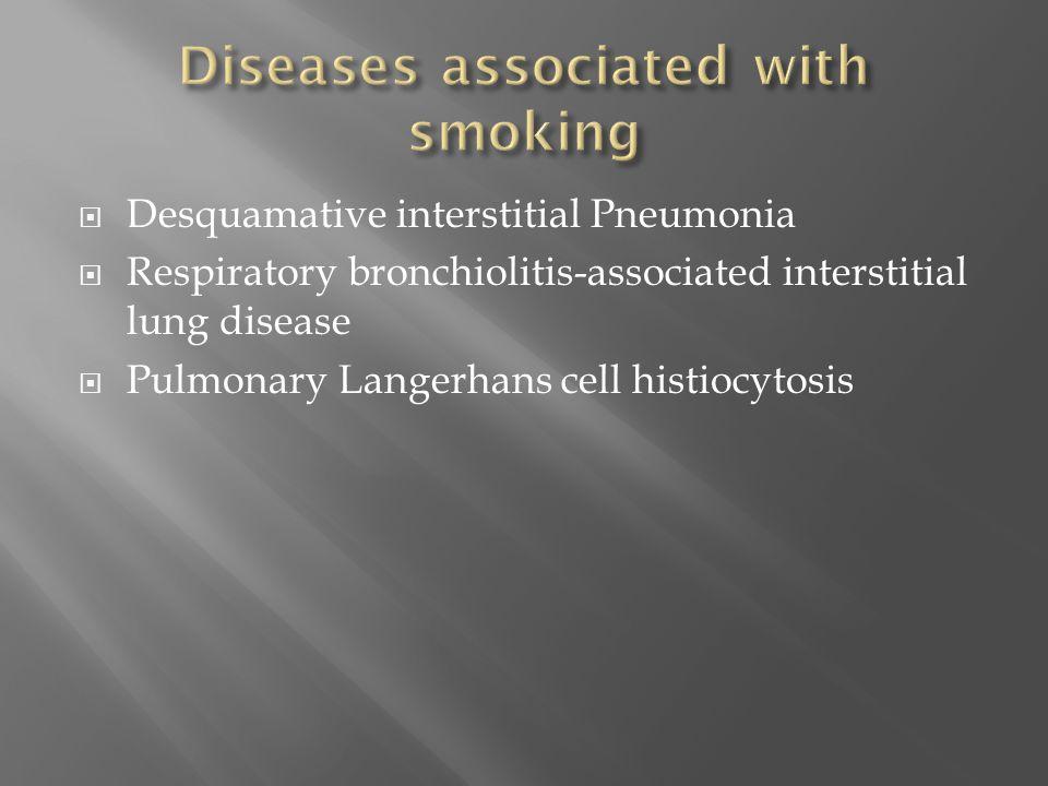 Desquamative interstitial Pneumonia  Respiratory bronchiolitis-associated interstitial lung disease  Pulmonary Langerhans cell histiocytosis