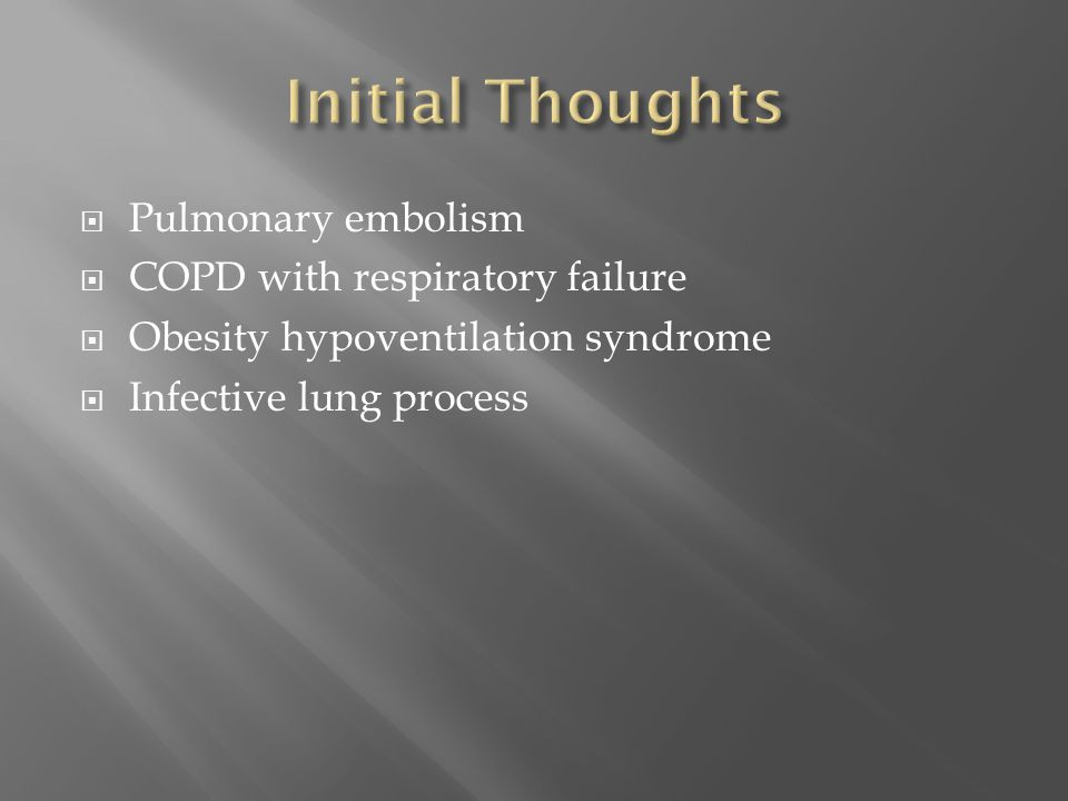  Pulmonary embolism  COPD with respiratory failure  Obesity hypoventilation syndrome  Infective lung process