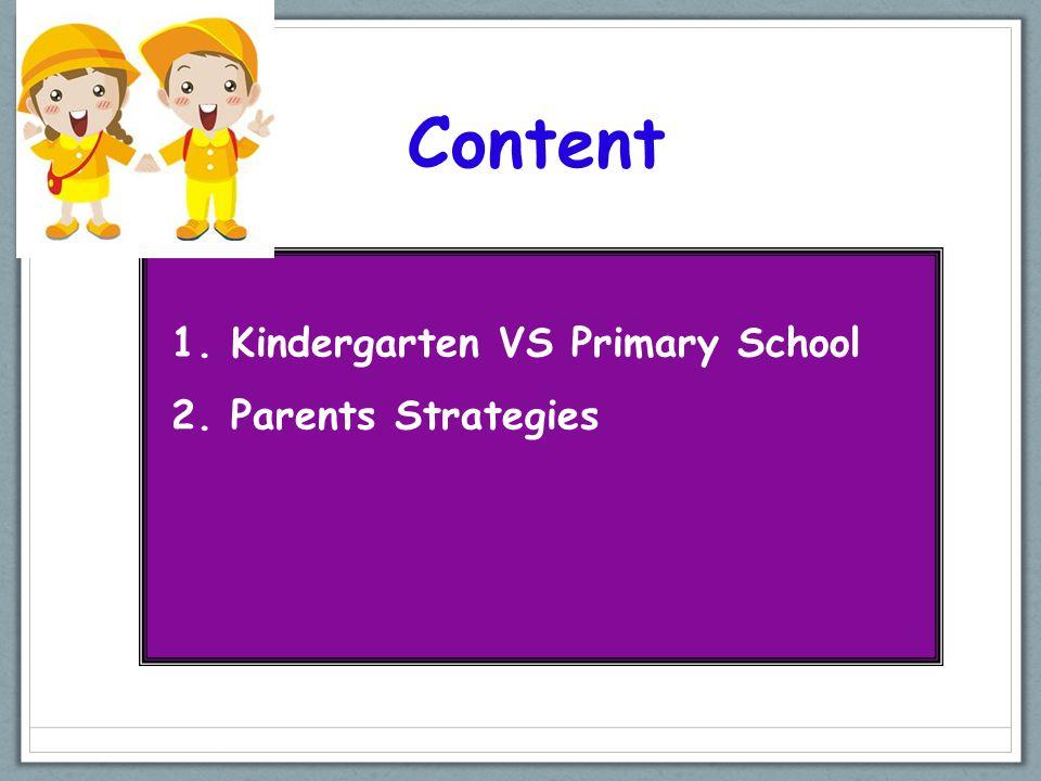 1. Kindergarten VS Primary School 2. Parents Strategies Content