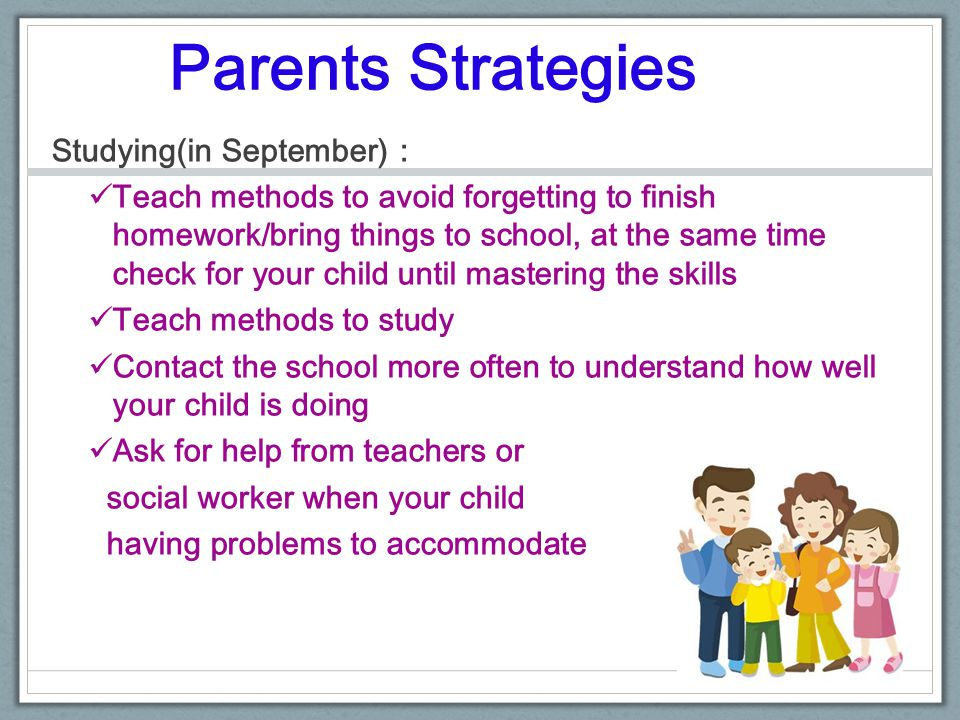 Parents Strategies Studying(in September) : Teach methods to avoid forgetting to finish homework/bring things to school, at the same time check for yo