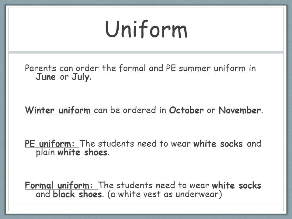 Uniform Parents can order the formal and PE summer uniform in June or July. Winter uniform can be ordered in October or November. PE uniform: The stud