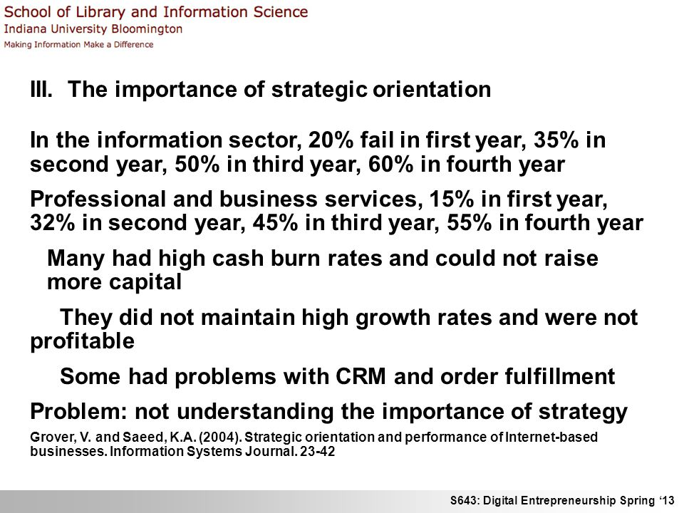 S643: Digital Entrepreneurship Spring '13 III. The importance of strategic orientation In the information sector, 20% fail in first year, 35% in secon