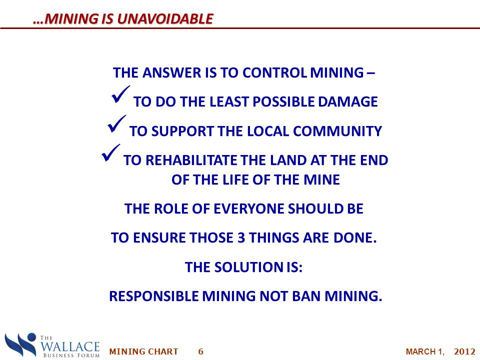 MINING CHART 6 MARCH 1, 2012 THE ANSWER IS TO CONTROL MINING – TO DO THE LEAST POSSIBLE DAMAGE TO SUPPORT THE LOCAL COMMUNITY TO REHABILITATE THE LAND