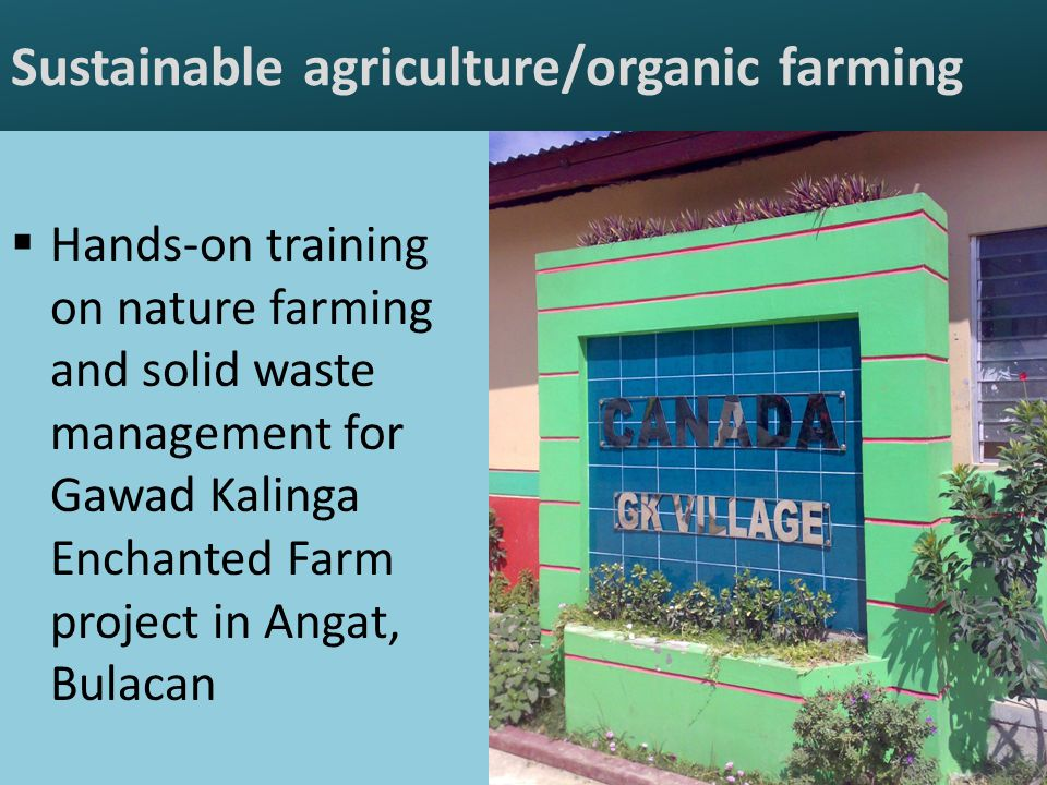 Sustainable agriculture/organic farming  Hands-on training on nature farming and solid waste management for Gawad Kalinga Enchanted Farm project in Angat, Bulacan