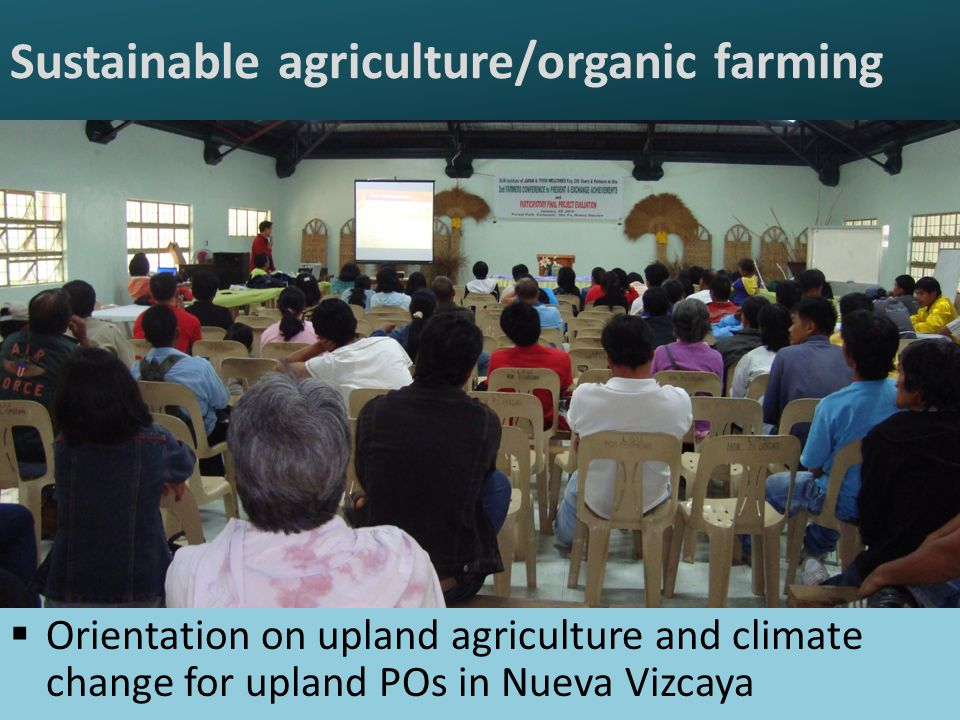 Sustainable agriculture/organic farming  Orientation on upland agriculture and climate change for upland POs in Nueva Vizcaya