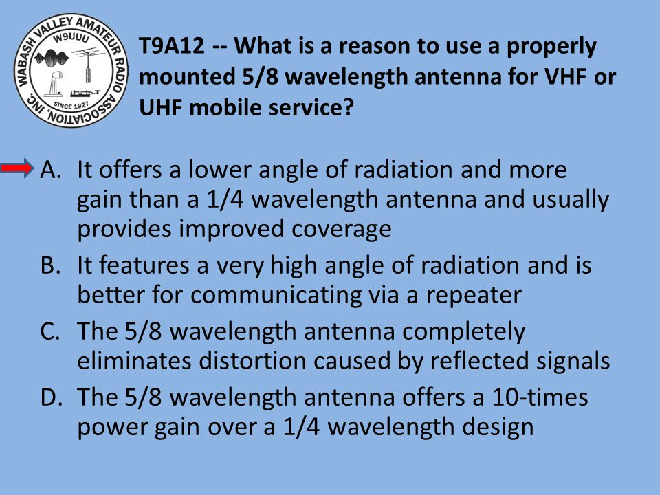 T9A12 -- What is a reason to use a properly mounted 5/8 wavelength antenna for VHF or UHF mobile service.