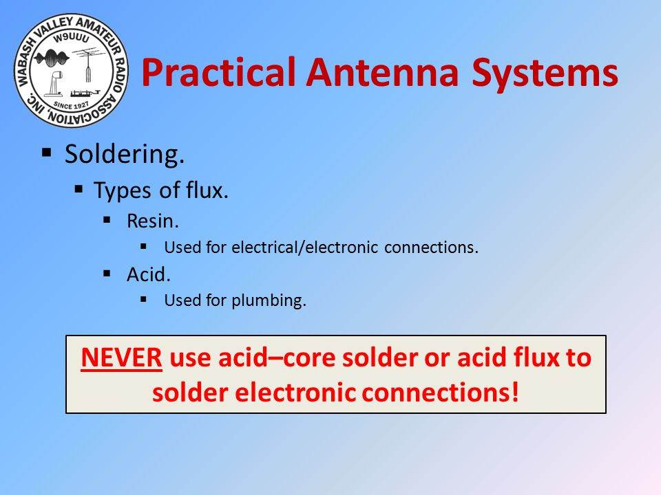 Practical Antenna Systems  Soldering. Types of flux.