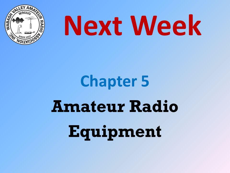Next Week Chapter 5 Amateur Radio Equipment