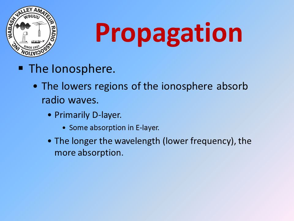 Propagation  The Ionosphere.The lowers regions of the ionosphere absorb radio waves.