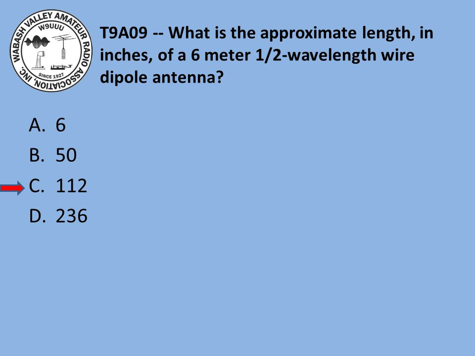 T9A09 -- What is the approximate length, in inches, of a 6 meter 1/2-wavelength wire dipole antenna.