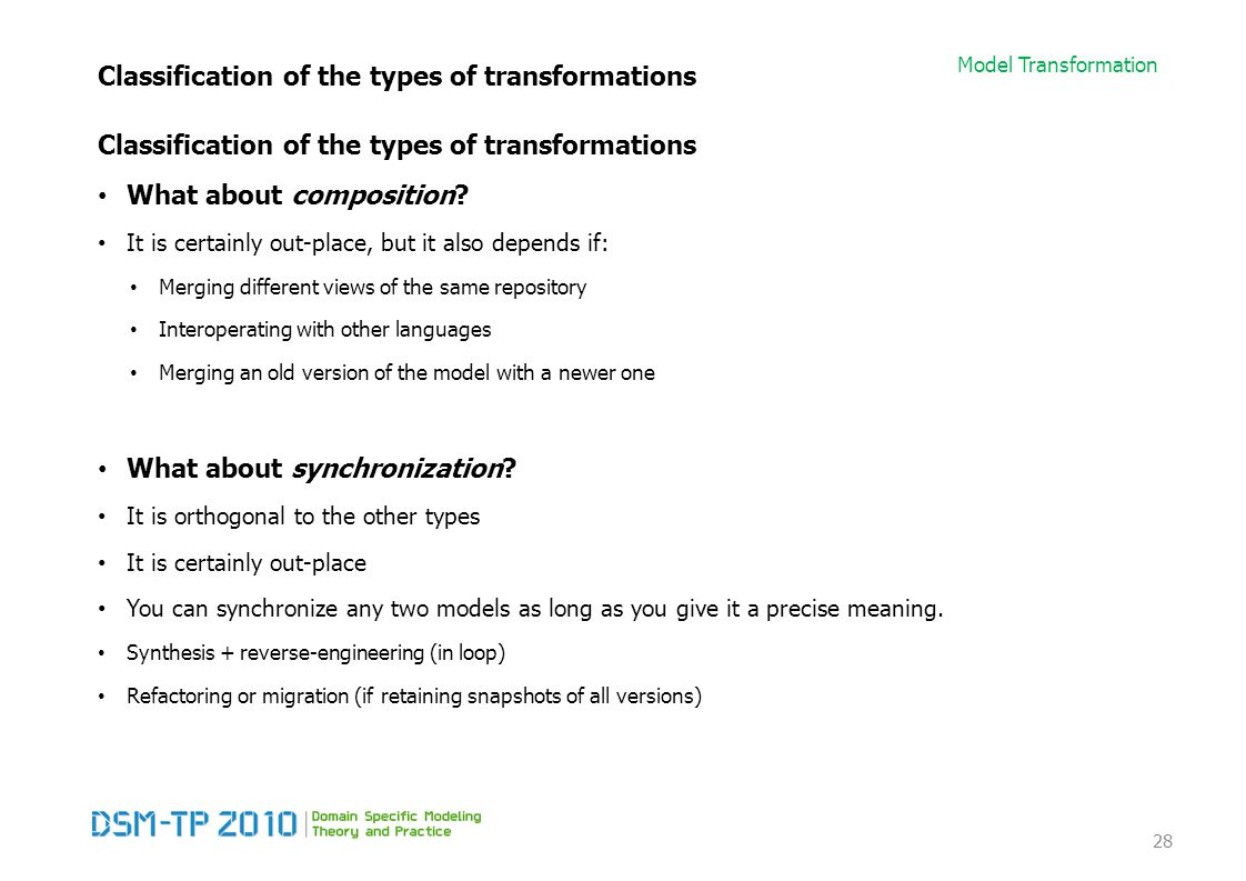 Model Transformation Classification of the types of transformations What about composition? It is certainly out-place, but it also depends if: Merging