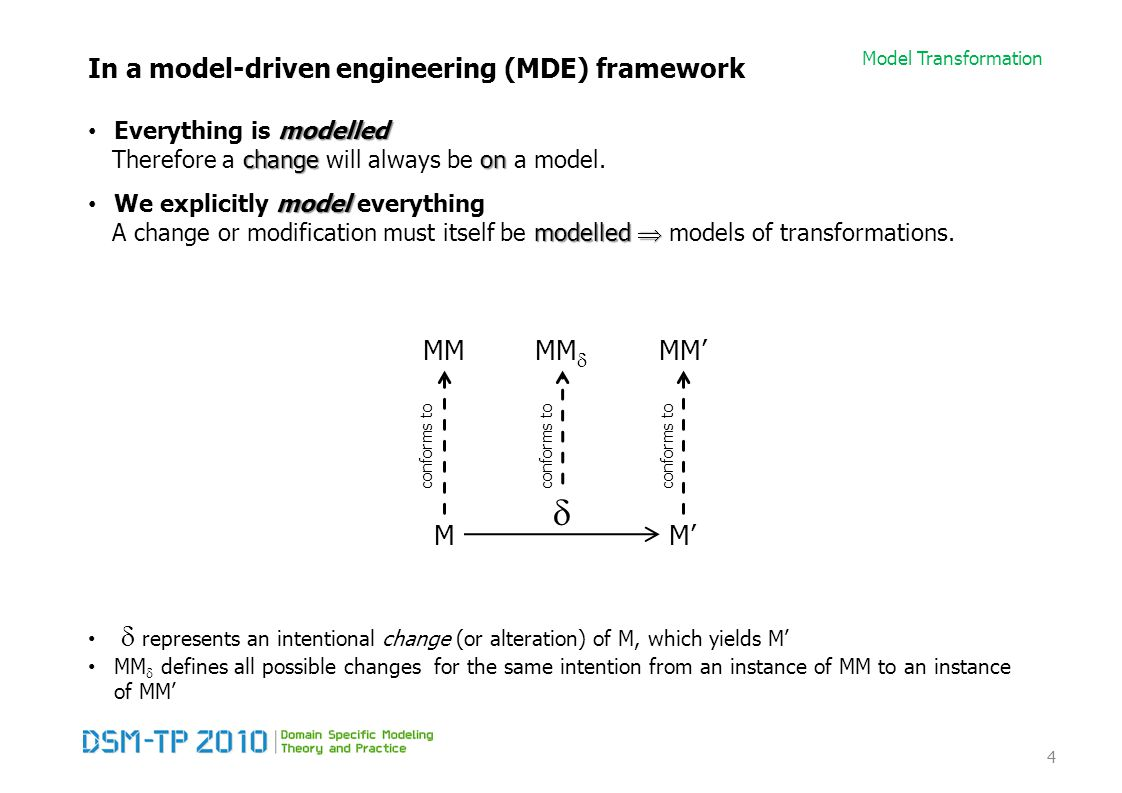 Model Transformation Types of transformations Common Uses of Model Transformation Synchronization Integrate models that have evolved in isolation but that are subject to global consistency constraints In contrast with composition, synchronization requires that changes are propagated to the models that are being integrated Incremental / Change-driven Source model changes are propagated to corresponding target model changes: Incremental / Change-driven transformation.