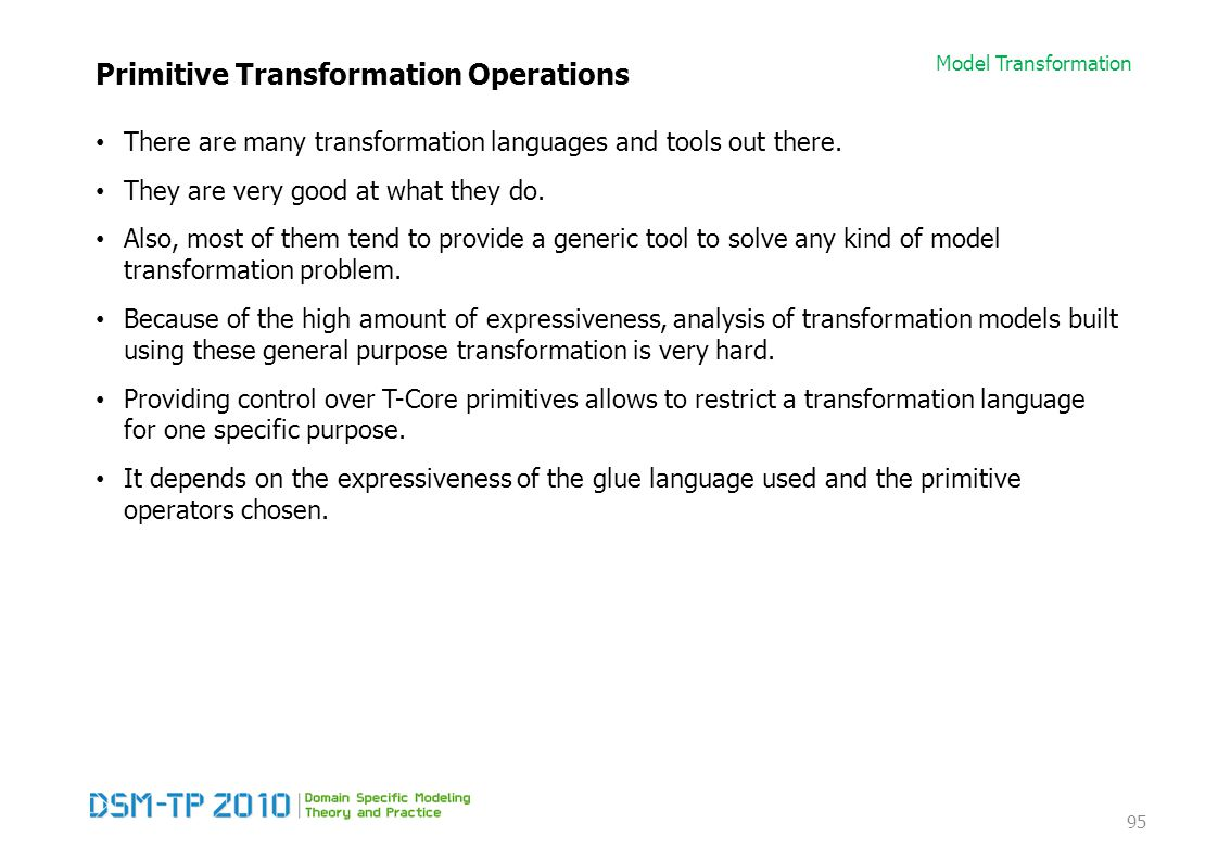 Model Transformation Primitive Transformation Operations There are many transformation languages and tools out there.