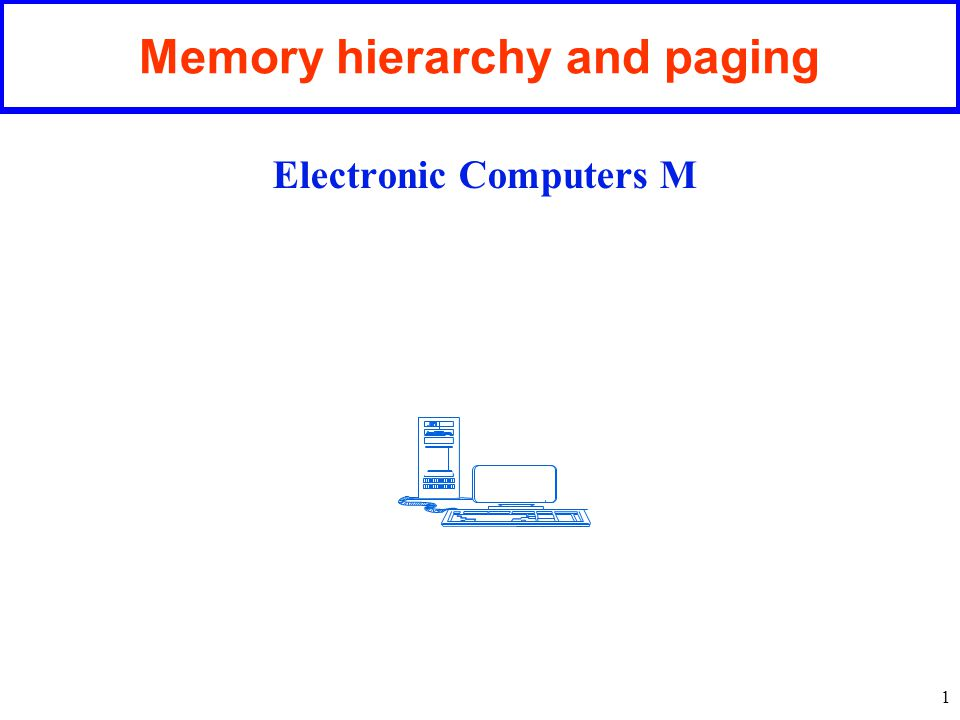 1 Memory hierarchy and paging Electronic Computers M