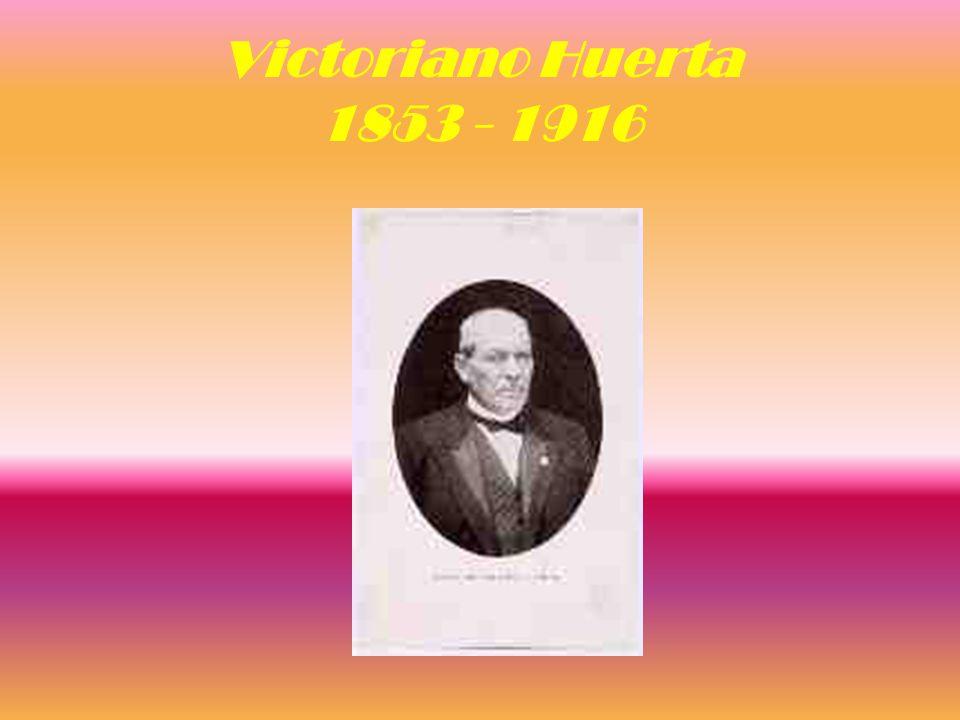 Victoriano Huerta 1853 - 1916