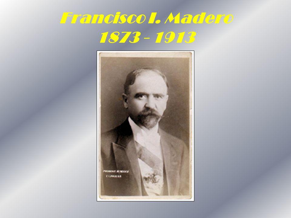 Francisco I. Madero 1873 - 1913