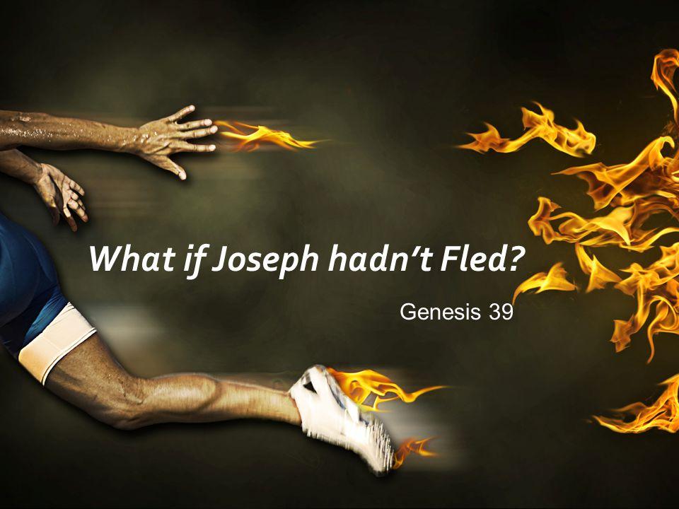 What if Joseph hadn't Fled? Genesis 39