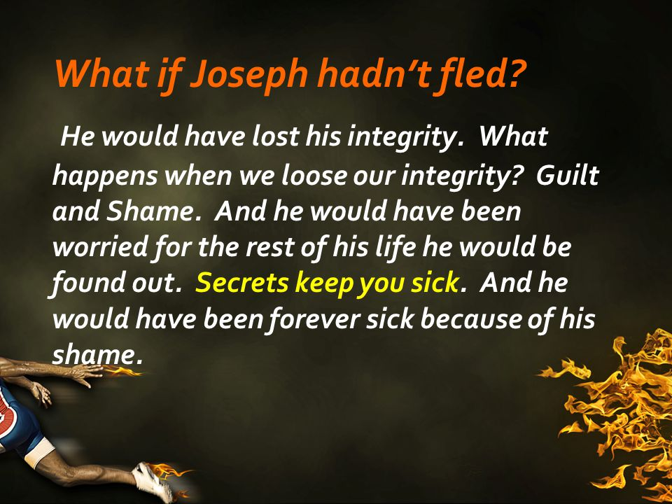 What if Joseph hadn't fled. He would have lost his integrity.