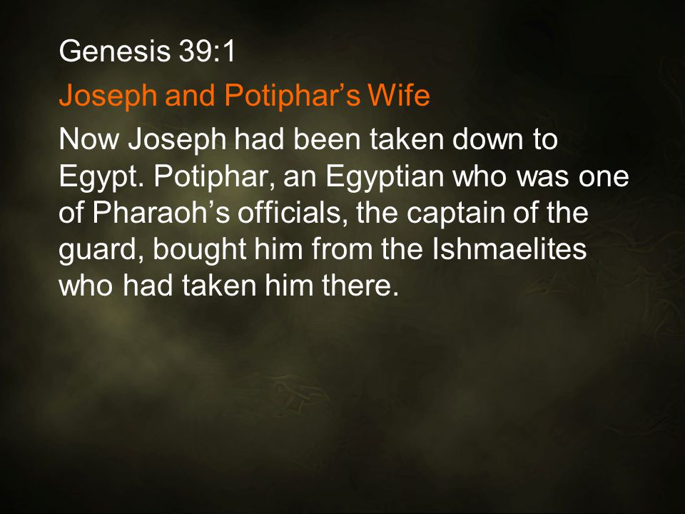 Genesis 39:1 Joseph and Potiphar's Wife Now Joseph had been taken down to Egypt.