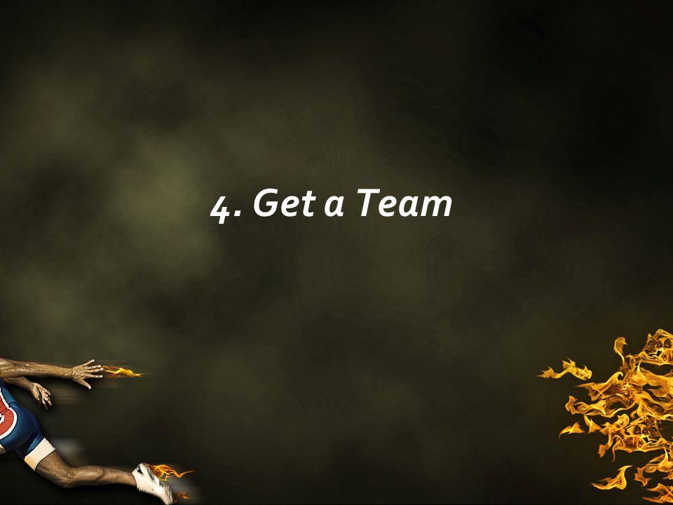 4. Get a Team