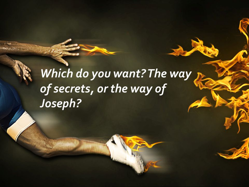 Which do you want The way of secrets, or the way of Joseph