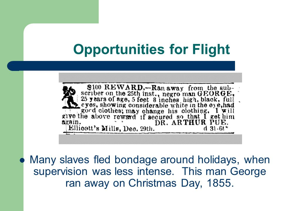 Opportunities for Flight Many slaves fled bondage around holidays, when supervision was less intense.