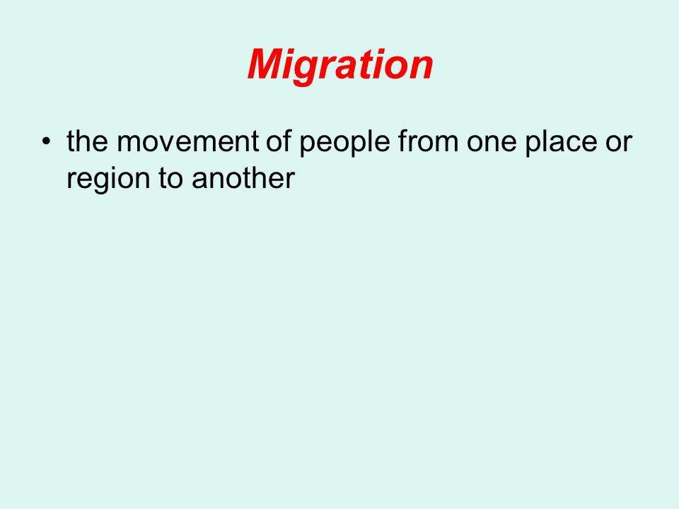 Migration the movement of people from one place or region to another