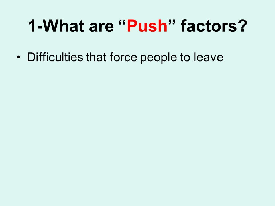 1-What are Push factors Difficulties that force people to leave