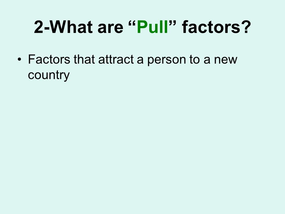 2-What are Pull factors Factors that attract a person to a new country