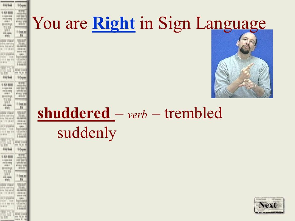 shuddered – verb – trembled suddenly You are Right in Sign Language