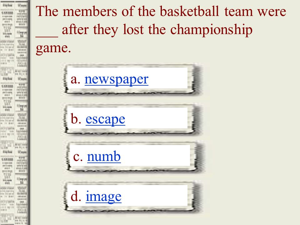 The members of the basketball team were ___ after they lost the championship game.
