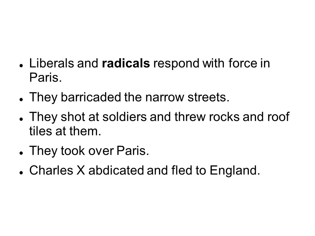 Liberals and radicals respond with force in Paris. They barricaded the narrow streets. They shot at soldiers and threw rocks and roof tiles at them. T