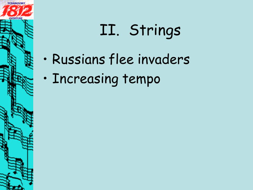 II. Strings Russians flee invaders Increasing tempo