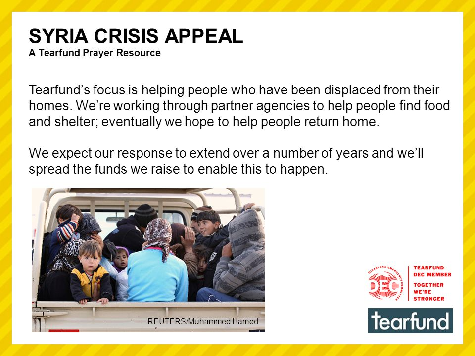 REUTERS/Muhammed Hamed SYRIA CRISIS APPEAL A Tearfund Prayer Resource Tearfund's focus is helping people who have been displaced from their homes.