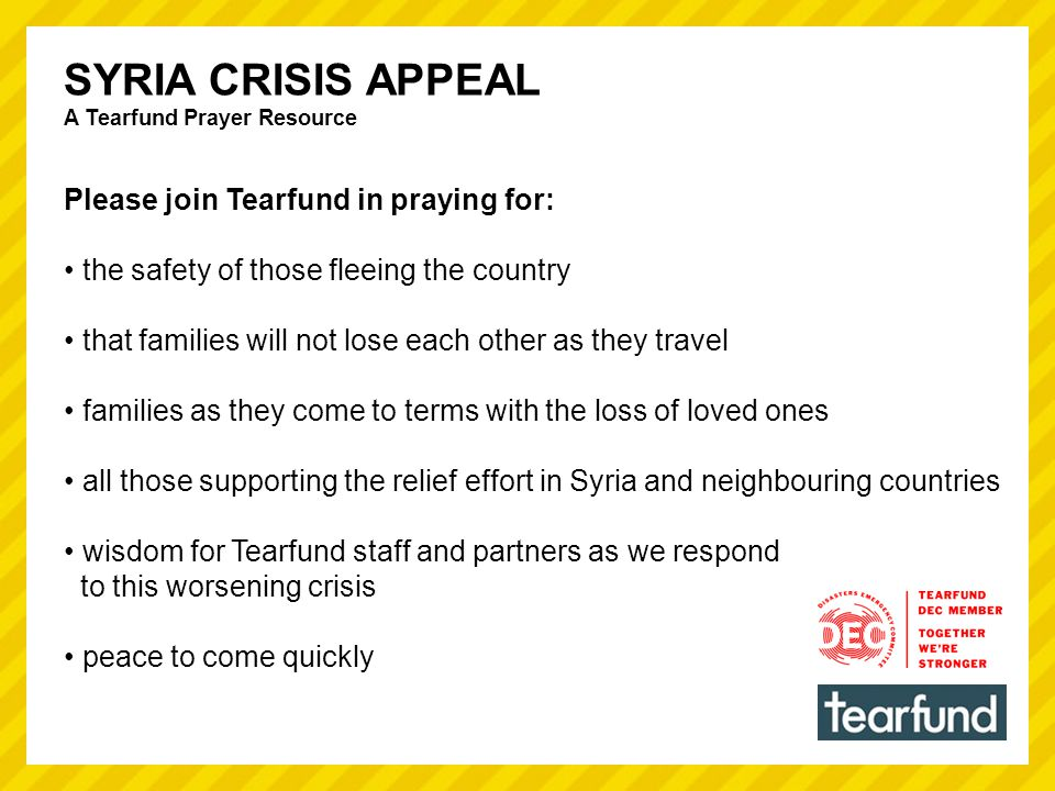 SYRIA CRISIS APPEAL A Tearfund Prayer Resource A prayer for Syria Almighty God Today we remember before you the people of Syria.