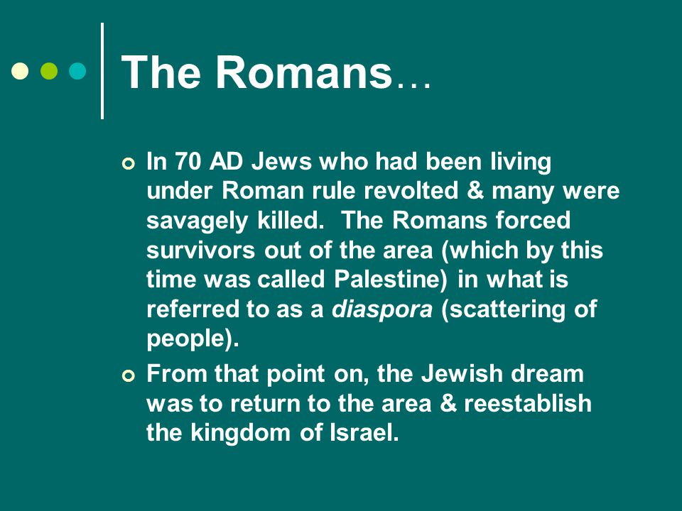 The Romans … In 70 AD Jews who had been living under Roman rule revolted & many were savagely killed.