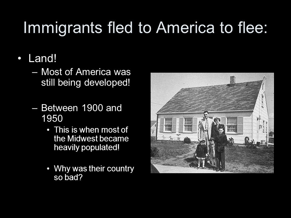 Immigrants fled to America to flee: Land.–Most of America was still being developed.