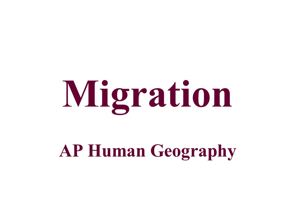 Migration Migration: a change in residence that is intended to be permanent.