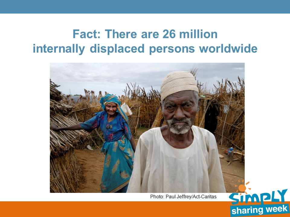 Fact: There are 26 million internally displaced persons worldwide Photo: Paul Jeffrey/Act-Caritas