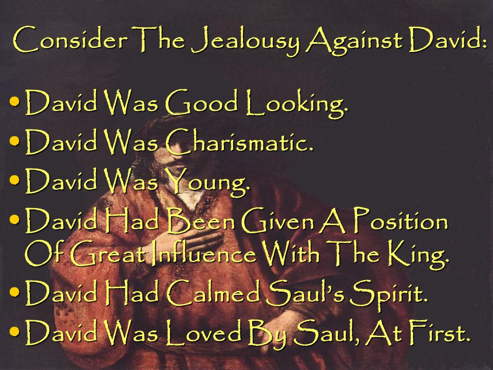 Consider The Jealousy Against David: David Was Good Looking. David Was Good Looking. David Was Charismatic. David Was Charismatic. David Was Young. Da