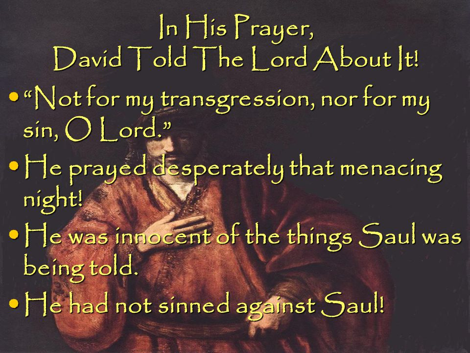 "In His Prayer, David Told The Lord About It! ""Not for my transgression, nor for my sin, O Lord."" ""Not for my transgression, nor for my sin, O Lord."" H"