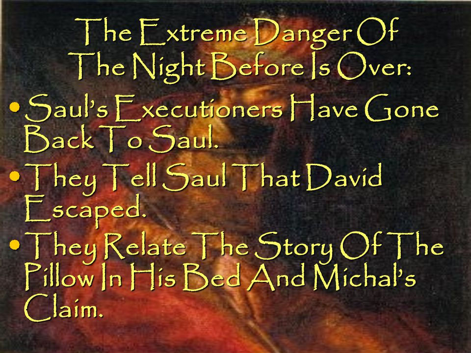 The Extreme Danger Of The Night Before Is Over: Saul's Executioners Have Gone Back To Saul. Saul's Executioners Have Gone Back To Saul. They Tell Saul