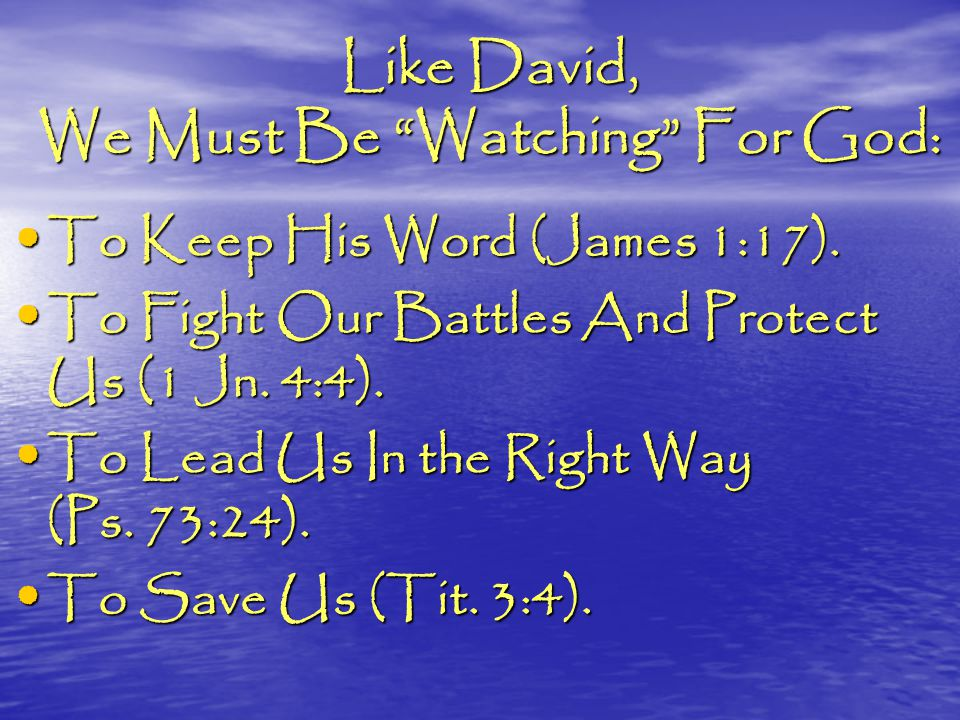Like David, We Must Be Watching For God: To Keep His Word (James 1:17).