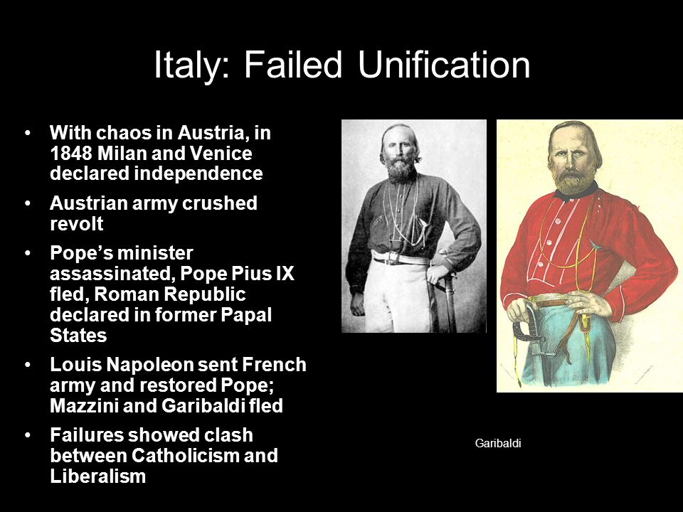 Italy: Failed Unification With chaos in Austria, in 1848 Milan and Venice declared independence Austrian army crushed revolt Pope's minister assassina