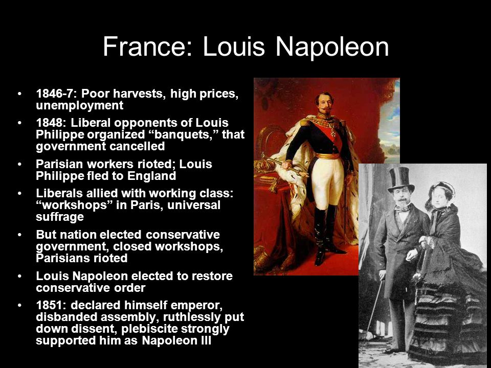 """France: Louis Napoleon 1846-7: Poor harvests, high prices, unemployment 1848: Liberal opponents of Louis Philippe organized """"banquets,"""" that governmen"""