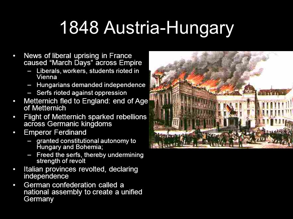 """1848 Austria-Hungary News of liberal uprising in France caused """"March Days"""" across Empire –Liberals, workers, students rioted in Vienna –Hungarians de"""
