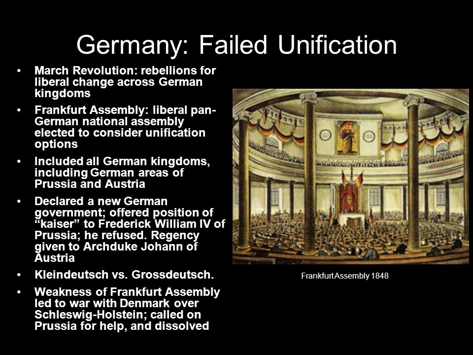 Germany: Failed Unification March Revolution: rebellions for liberal change across German kingdoms Frankfurt Assembly: liberal pan- German national as