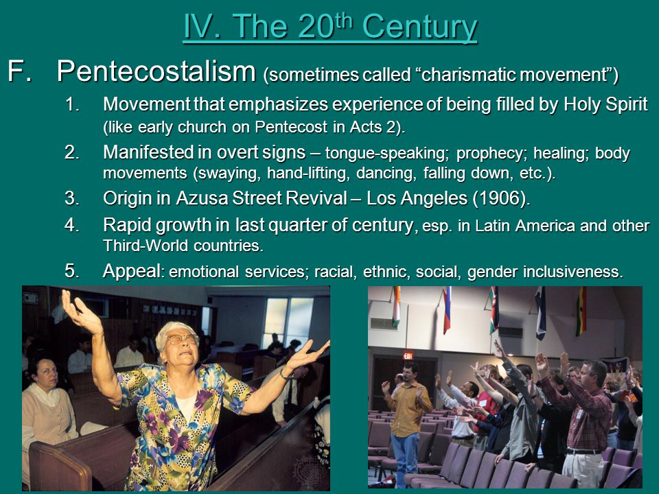 "IV. The 20 th Century F.Pentecostalism (sometimes called ""charismatic movement"") 1.Movement that emphasizes experience of being filled by Holy Spirit"