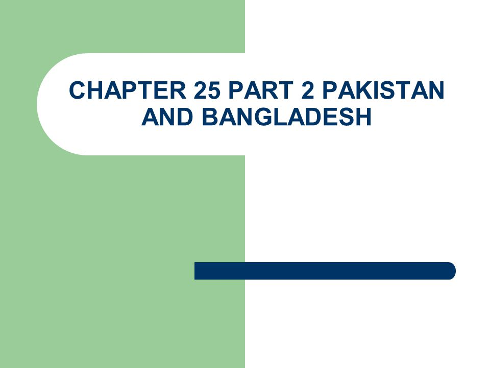 CHAPTER 25 PART 2 PAKISTAN AND BANGLADESH